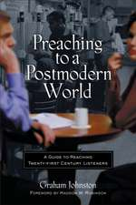 Preaching to a Postmodern World:  A Guide to Reaching Twenty-First-Century Listeners