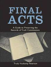 Final Acts – A Guide to Preserving Records of Truth Commissions