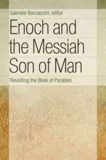 Enoch and the Messiah Son of Man:  Revisiting the Book of Parables