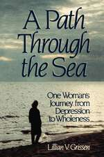 A Path Through the Sea:  One Woman's Journey from Depression to Wholeness