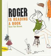 Roger Is Reading a Book:  The Story of Antoine de Saint-Exupery