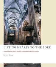 Lifting Hearts to the Lord:  Worship with John Calvin in Sixteenth-Century Geneva