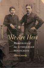 We Are Here: Memories of the Lithuanian Holocaust