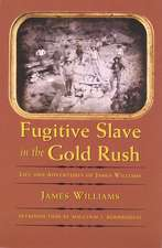 Fugitive Slave in the Gold Rush: Life and Adventures of James Williams