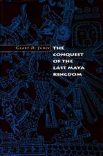 The Conquest of the Last Maya Kingdom