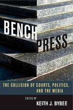 Bench Press: The Collision of Courts, Politics, and the Media