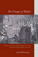 The Fringes of Belief: English Literature, Ancient Heresy, and the Politics of Freethinking, 1660-1760