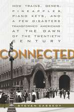 Connected: How Trains, Genes, Pineapples, Piano Keys, and a Few Disasters Transformed Americans at the Dawn of the Twentieth Century