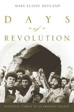 Days of Revolution: Political Unrest in an Iranian Village