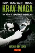 Krav Maga : Real World Solutions to Real World Violence - Disrupt - Damage - Destroy - Disengage