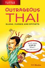 Outrageous Thai: Slang, Curses and Epithets (Thai Phrasebook)