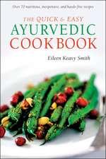 The Quick & Easy Ayurvedic Cookbook: [Indian Cookbook, Over 60 Recipes]
