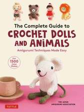 The Complete Guide to Crochet Dolls and Animals