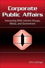 Corporate Public Affairs:  Interacting with Interest Groups, Media, and Government