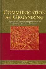 Communication as Organizing:  Empirical and Theoretical Explorations in the Dynamic of Text and Conversation