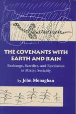 The Covenants with Earth and Rain:  Exchange, Sacrifice, and Revelation in Mixtec Society