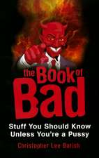 The Book Of Bad: Stuff You Should Know Unless You're a Pussy