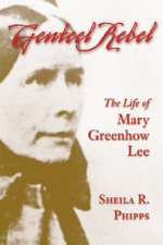 Genteel Rebel:  The Life of Mary Greenhow Lee