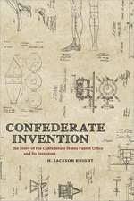 Confederate Invention:  The Story of the Confederate States Patent Office and Its Inventors