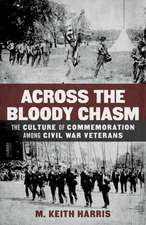 Across the Bloody Chasm:  The Culture of Commemoration Among Civil War Veterans