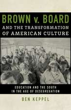 Brown V. Board and the Transformation of American Culture:  Education and the South in the Age of Desegregation