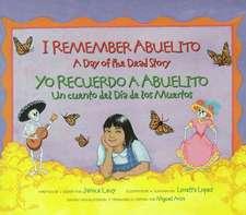 I Remember Abuelito/Yo Recuerdo a Abuelito:  A Day of the Dead Story / Un Cuento del Dia de Los Muertos