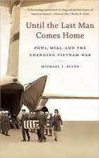 Until the Last Man Comes Home:  POWs, MIAs, and the Unending Vietnam War