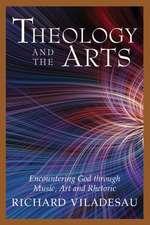 Theology and the Arts:  Encountering God Through Music, Art and Rhetoric