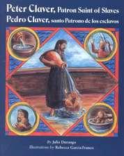 Peter Claver, Patron Saint of Slaves:  Pedro Claver, Santo Patrono de Los Esclavos