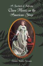 A Spectacle of Suffering: Clara Morris on the American Stage