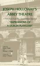 """Joseph Holloway's Abbey Theatre: A Selection from His Unpublished Journal """"Impressions of a Dublin Playgoer"""""""