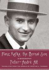 Franz Kafka, the Eternal Son: A Biography