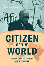 Citizen of the World: The Late Career and Legacy of W. E. B. Du Bois