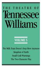 The Theatre of Tennessee Williams Volume V – The Milk Train Doesn`t Stop Here Anymore, Kingdom of Earth, Small Craft Warnings, The Two–Character Pla