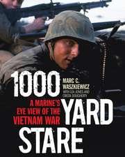 1,000-Yard Stare: A Marine Grunt's-Eye View of the Vietnam War