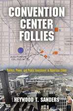 Convention Center Follies:  Politics, Power, and Public Investment in American Cities