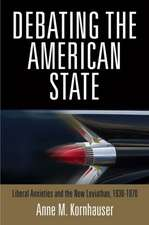 Debating the American State:  Liberal Anxieties and the New Leviathan, 1930-1970