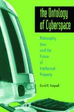 Ontology of Cyberspace:  Philosophy, Law, and the Future of Intellectual Property