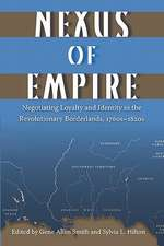 Nexus of Empire:  Negotiating Loyalty and Identity in the Revolutionary Borderlands, 1760s-1820s