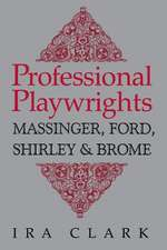 Professional Playwrights:  Massinger, Ford, Shirley and Brome