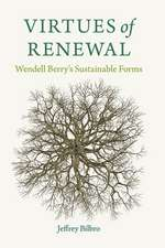 Virtues of Renewal: Wendell Berry's Sustainable Forms