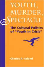 """Youth, Murder, Spectacle: The Cultural Politics Of """"""""Youth In Crisis"""""""""""