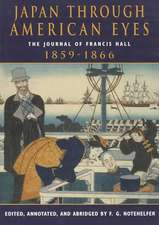 Japan Through American Eyes: The Journal Of Francis Hall, 1859-1866
