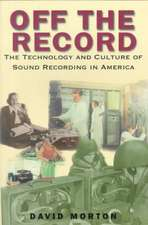 Off the Record: The Technology and Culture of Sound Recording in America