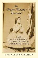 The 'Tragic Mulatta' Revisited: Race and Nationalism in Nineteenth-Century Antislavery Fiction