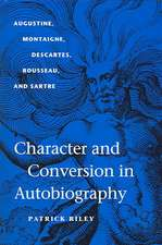 Character and Conversion in Autobiography:  Augustine, Montaigne, Descartes, Rousseau, and Sartre