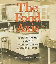 The Food Axis:  Cooking, Eating, and the Architecture of American Houses