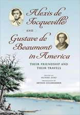 Alexis de Tocqueville and Gustave de Beaumont in America:  Their Friendship and Their Travels