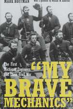 My Brave Mechanics:  The First Michigan Engineers and Their Civil War
