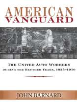 American Vanguard:  The United Auto Workers During the Reuther Years, 1935-1970